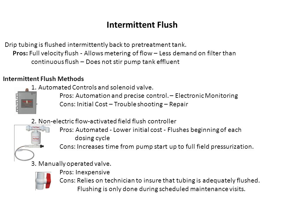 Intermittent Flush Drip tubing is flushed intermittently back to pretreatment tank.