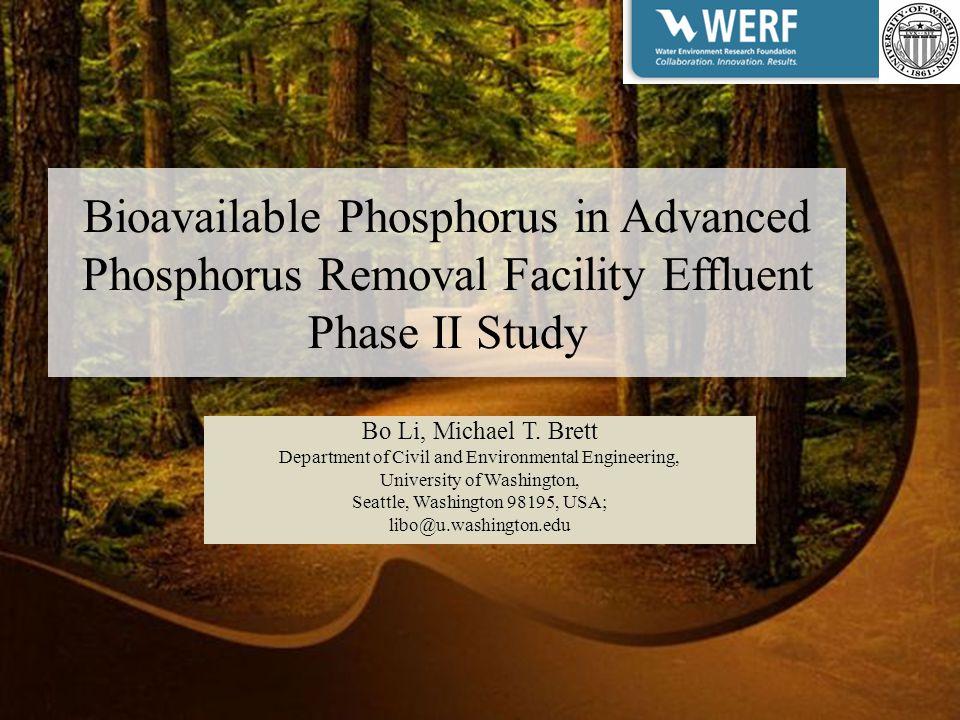 Bioavailable Phosphorus in Advanced Phosphorus Removal Facility Effluent Phase II Study Bo Li, Michael T.