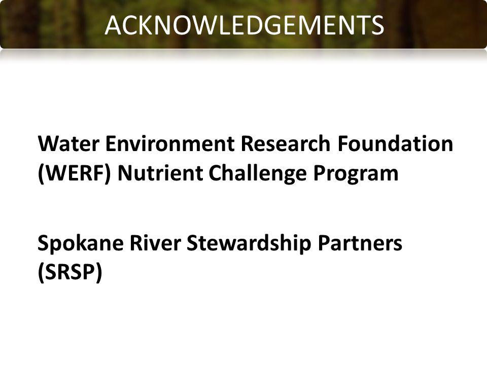 Water Environment Research Foundation (WERF) Nutrient Challenge Program Spokane River Stewardship Partners (SRSP) ACKNOWLEDGEMENTS