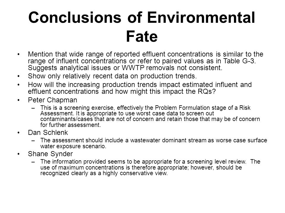 Conclusions of Environmental Fate Mention that wide range of reported effluent concentrations is similar to the range of influent concentrations or refer to paired values as in Table G-3.