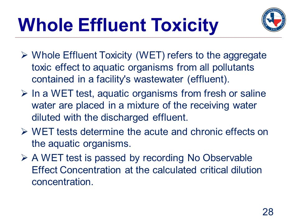 Whole Effluent Toxicity  Whole Effluent Toxicity (WET) refers to the aggregate toxic effect to aquatic organisms from all pollutants contained in a f