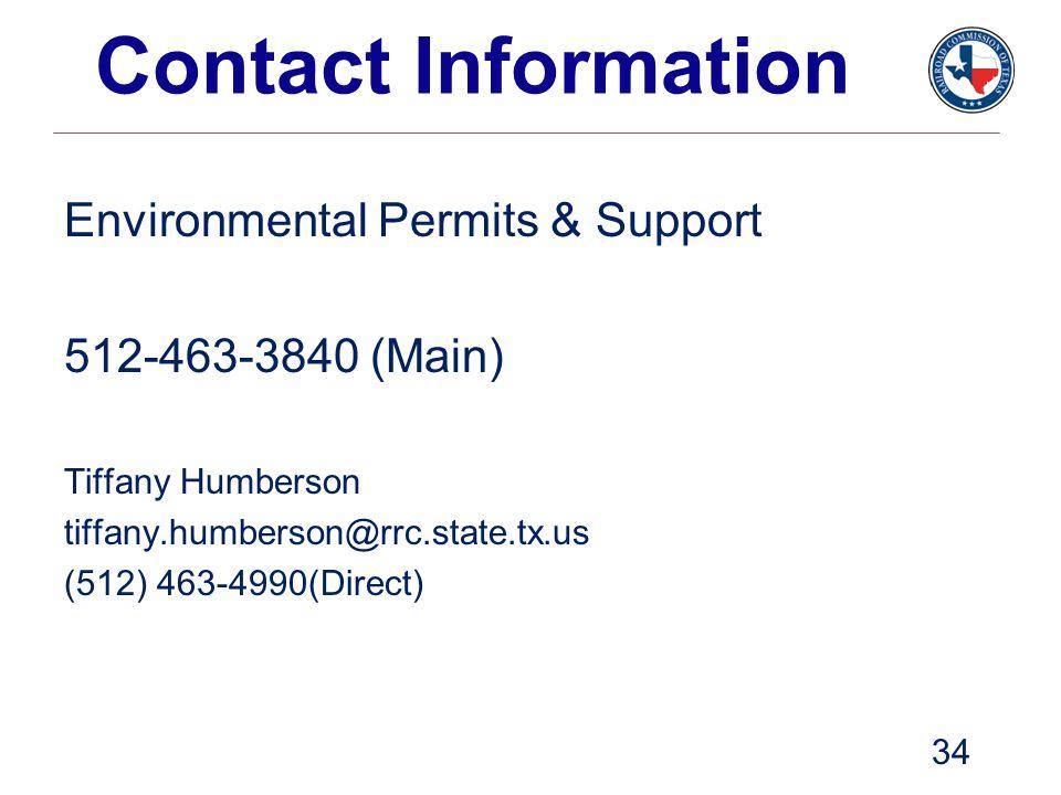 Contact Information Environmental Permits & Support 512-463-3840 (Main) Tiffany Humberson tiffany.humberson@rrc.state.tx.us (512) 463-4990(Direct) 34