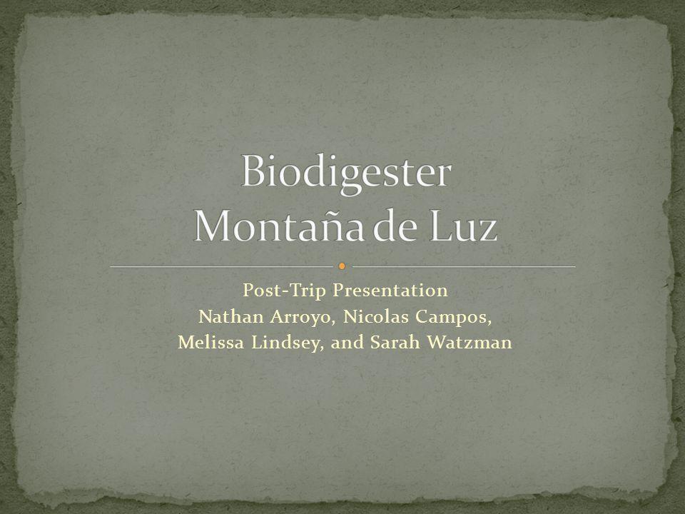 Post-Trip Presentation Nathan Arroyo, Nicolas Campos, Melissa Lindsey, and Sarah Watzman