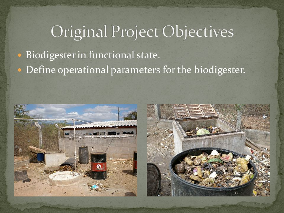 Biodigester in functional state. Define operational parameters for the biodigester.