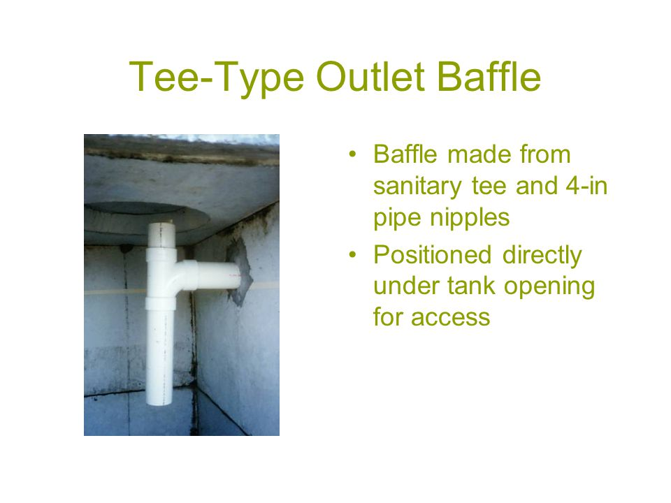 Tee-Type Outlet Baffle Baffle made from sanitary tee and 4-in pipe nipples Positioned directly under tank opening for access