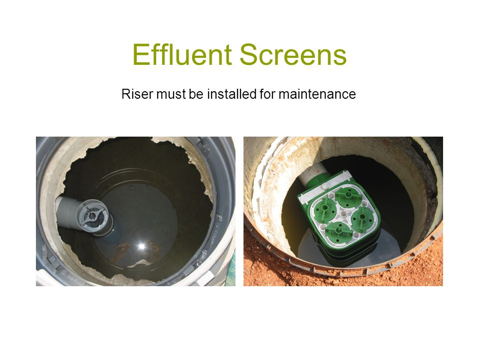 Effluent Screens Riser must be installed for maintenance
