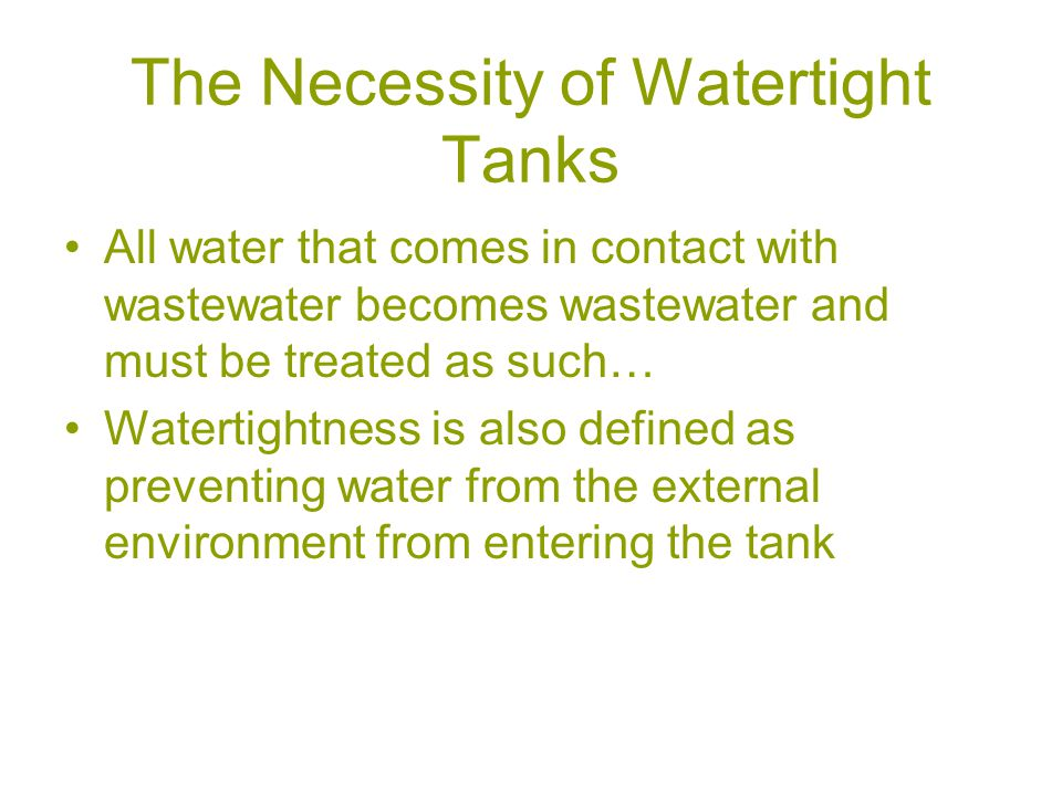The Necessity of Watertight Tanks All water that comes in contact with wastewater becomes wastewater and must be treated as such… Watertightness is also defined as preventing water from the external environment from entering the tank