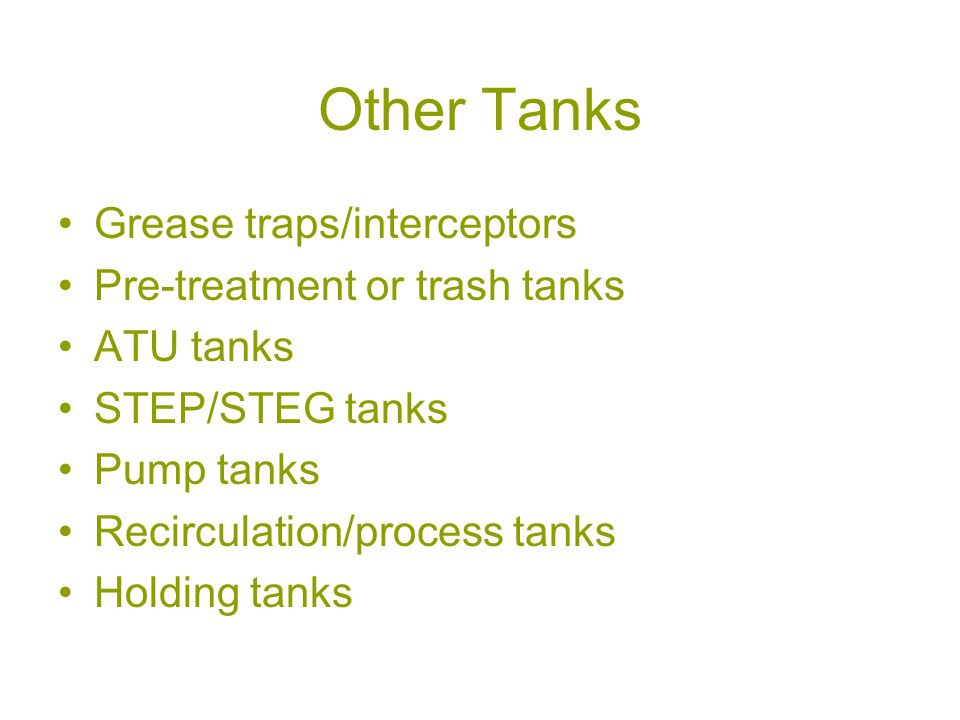 Other Tanks Grease traps/interceptors Pre-treatment or trash tanks ATU tanks STEP/STEG tanks Pump tanks Recirculation/process tanks Holding tanks