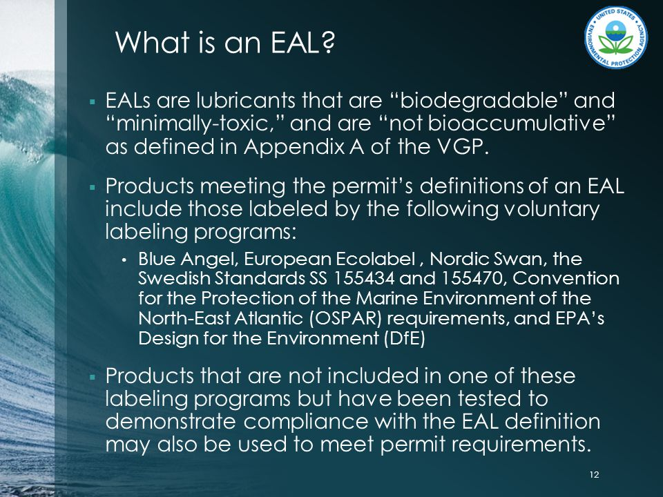 """What is an EAL?  EALs are lubricants that are """"biodegradable"""" and """"minimally-toxic,"""" and are """"not bioaccumulative"""" as defined in Appendix A of the VG"""