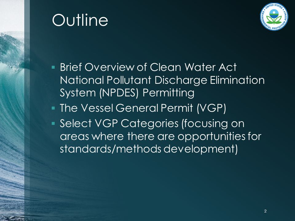 Outline  Brief Overview of Clean Water Act National Pollutant Discharge Elimination System (NPDES) Permitting  The Vessel General Permit (VGP)  Sel