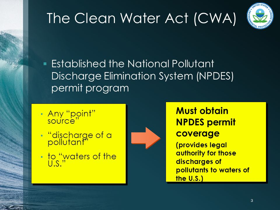 """3 Any """"point"""" source"""" """"discharge of a pollutant"""" to """"waters of the U.S."""" Must obtain NPDES permit coverage (provides legal authority for those dischar"""