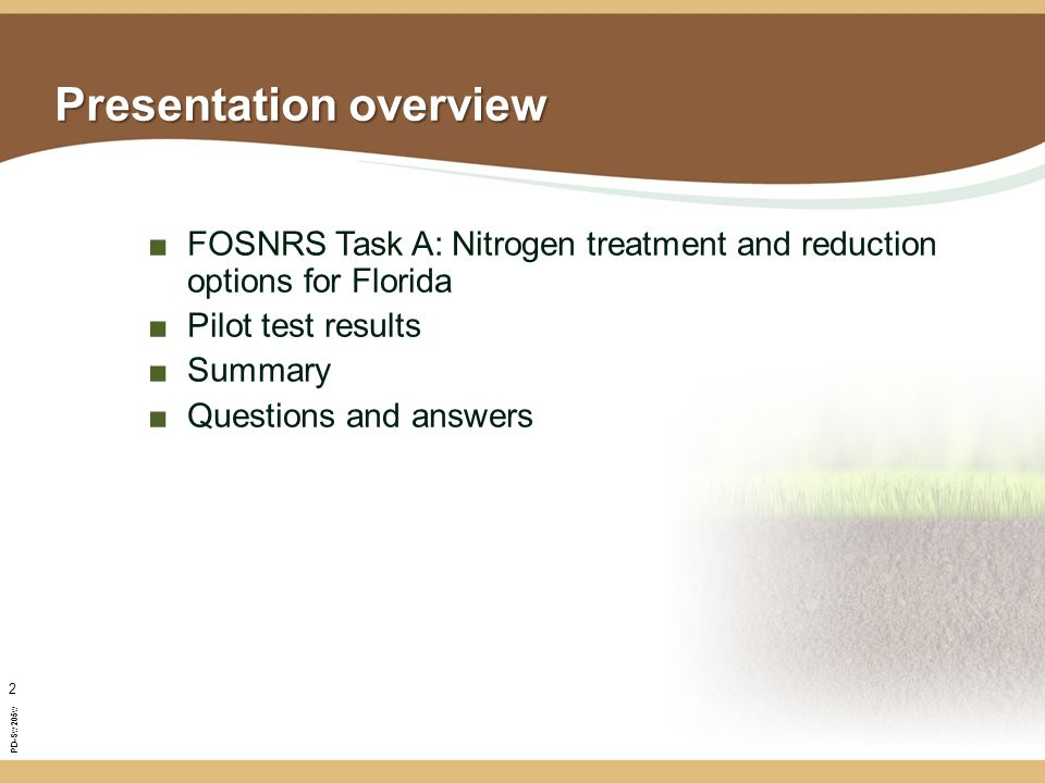 PD-Sw205w 2 Presentation overview ■FOSNRS Task A: Nitrogen treatment and reduction options for Florida ■Pilot test results ■Summary ■Questions and answers