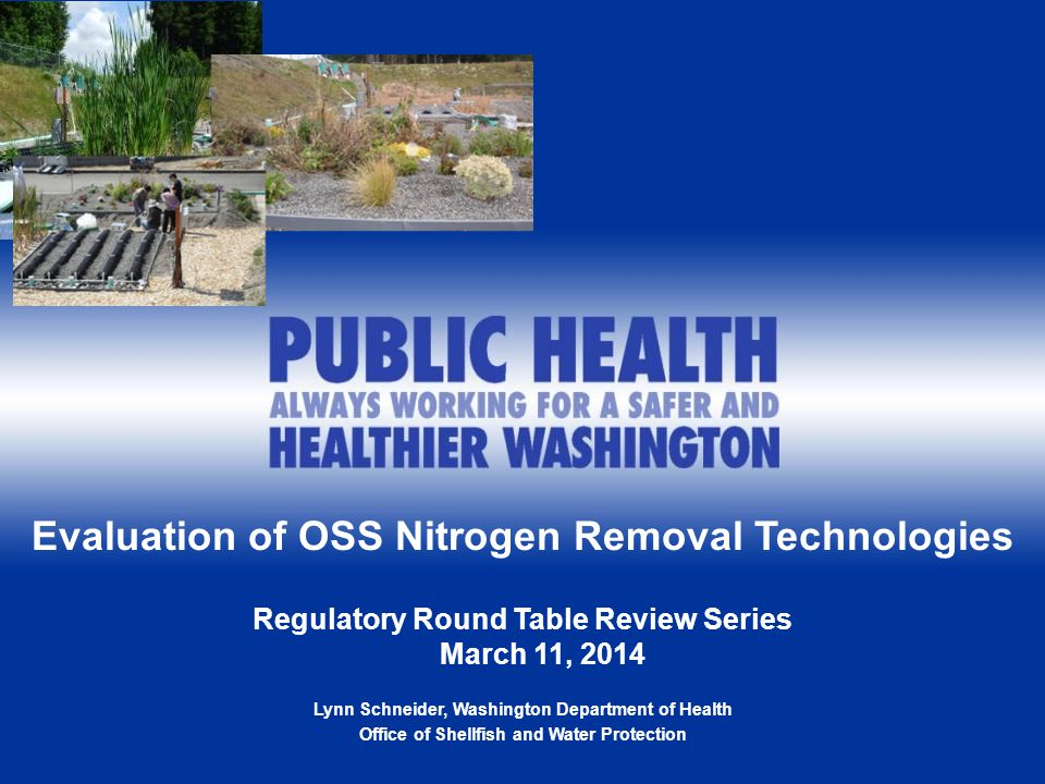 1 Evaluation of OSS Nitrogen Removal Technologies Regulatory Round Table Review Series March 11, 2014 Lynn Schneider, Washington Department of Health Office of Shellfish and Water Protection