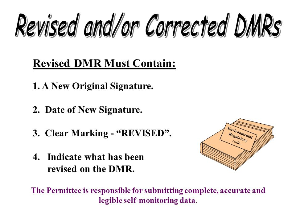 "Revised DMR Must Contain: 1. A New Original Signature. 2. Date of New Signature. 3. Clear Marking - ""REVISED"". 4.Indicate what has been revised on the"