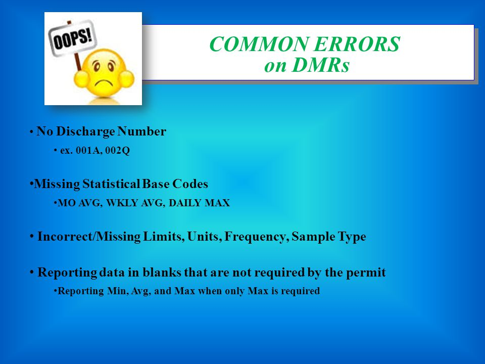 No Discharge Number ex. 001A, 002Q Missing Statistical Base Codes MO AVG, WKLY AVG, DAILY MAX Incorrect/Missing Limits, Units, Frequency, Sample Type