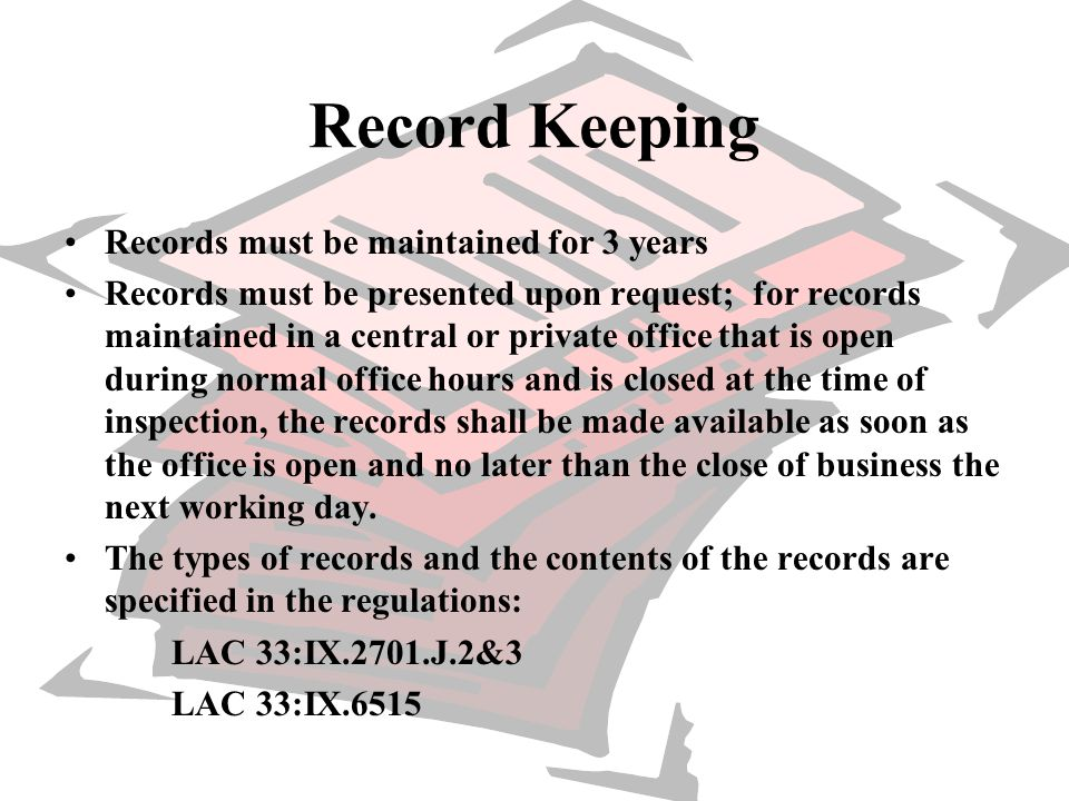 Record Keeping Records must be maintained for 3 years Records must be presented upon request; for records maintained in a central or private office th