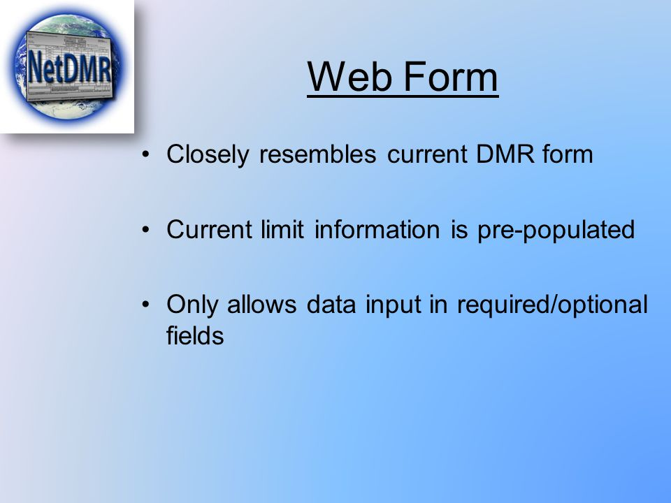 Web Form Closely resembles current DMR form Current limit information is pre-populated Only allows data input in required/optional fields