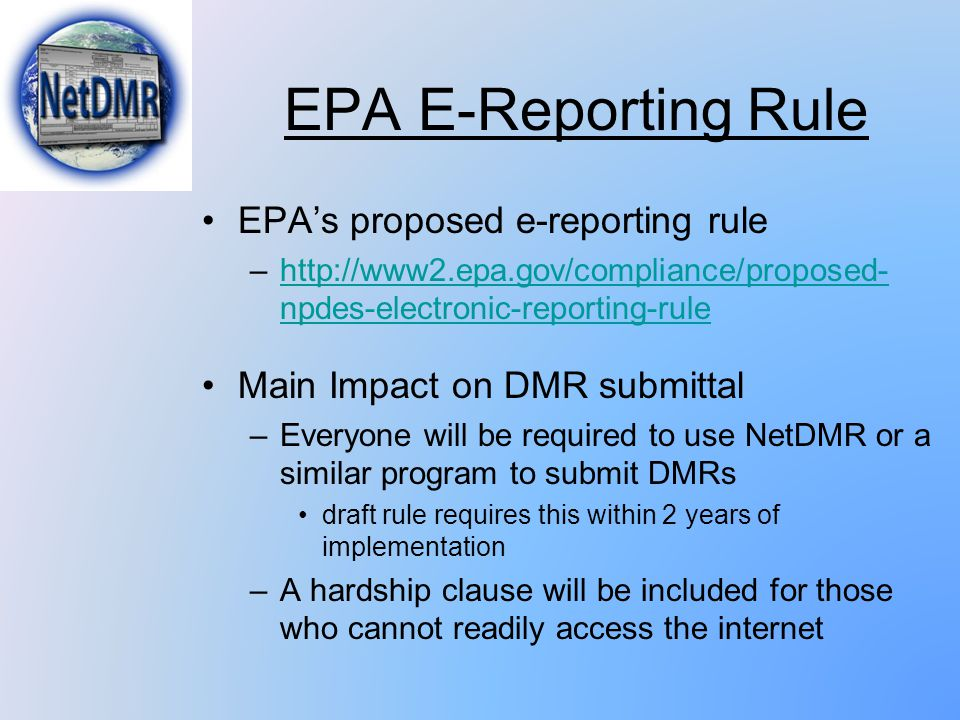 EPA E-Reporting Rule EPA's proposed e-reporting rule –http://www2.epa.gov/compliance/proposed- npdes-electronic-reporting-rulehttp://www2.epa.gov/comp