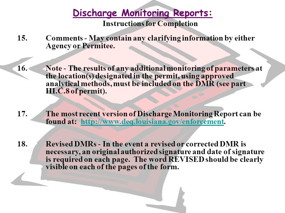 Discharge Monitoring Reports: Instructions for Completion 15. Comments - May contain any clarifying information by either Agency or Permitee. 16. Note