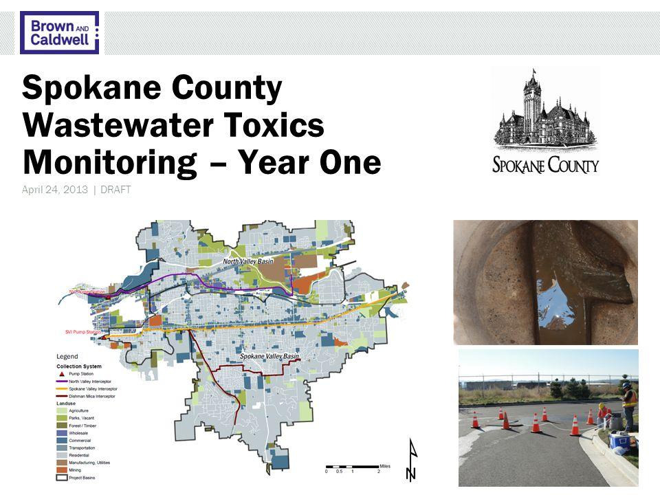Spokane County Wastewater Toxics Monitoring – Year One April 24, 2013 | DRAFT