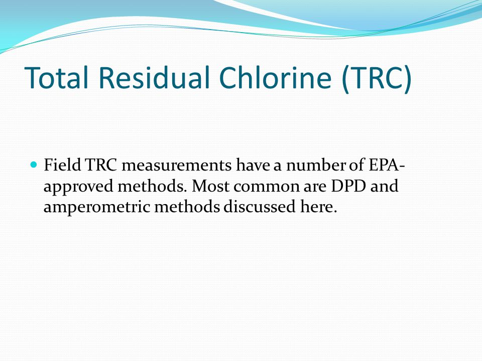 Total Residual Chlorine (TRC) Field TRC measurements have a number of EPA- approved methods.