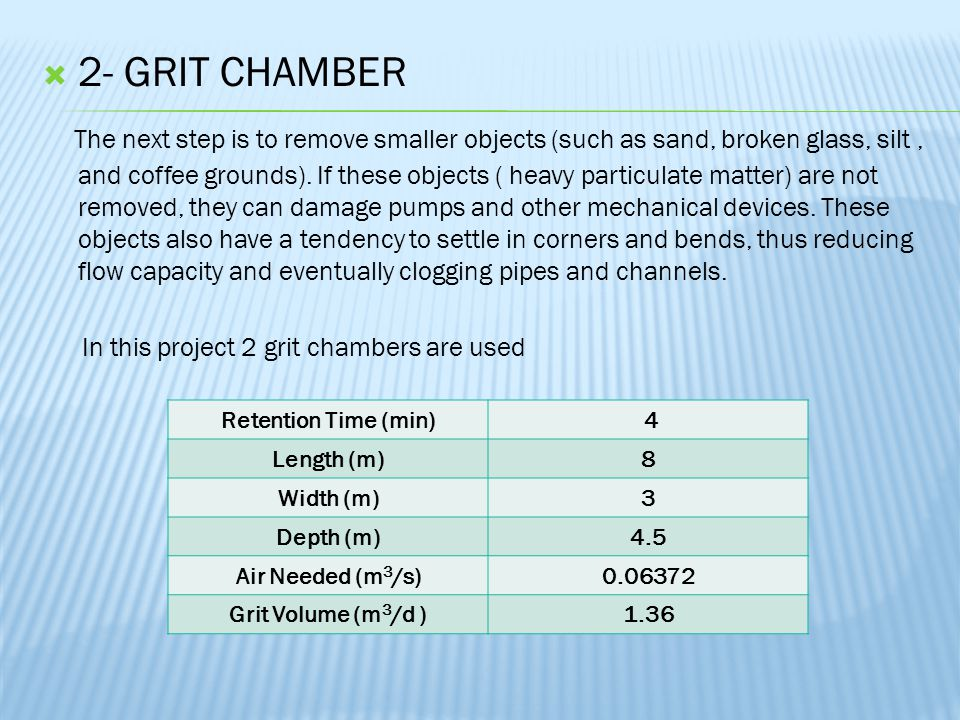  2- GRIT CHAMBER The next step is to remove smaller objects (such as sand, broken glass, silt, and coffee grounds).