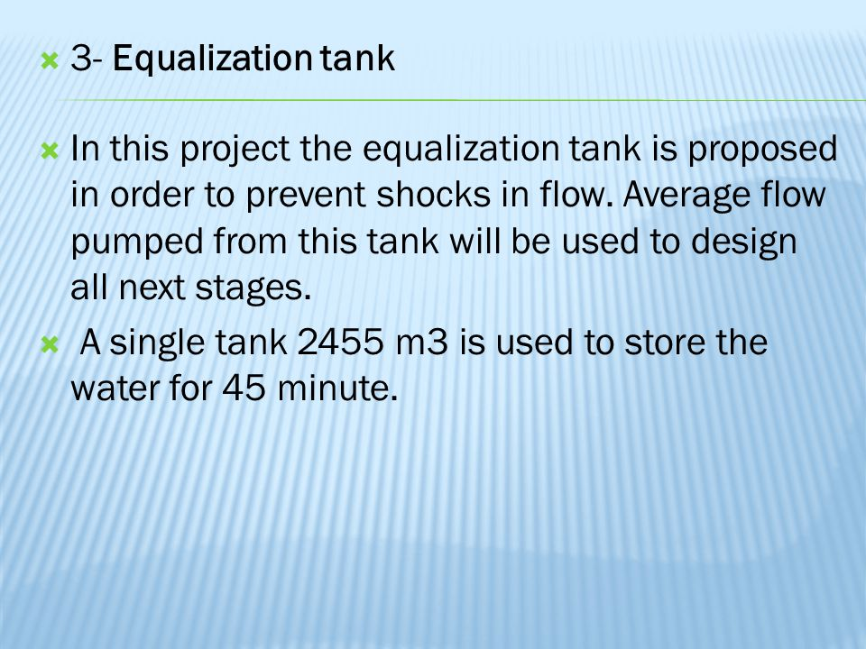  3- Equalization tank  In this project the equalization tank is proposed in order to prevent shocks in flow.