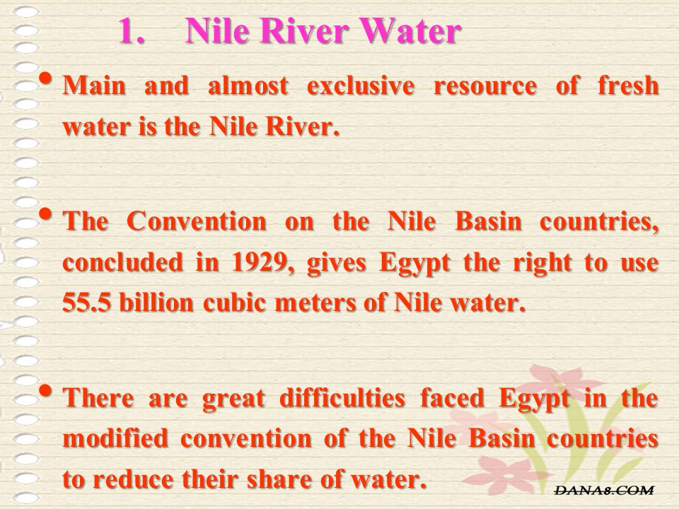 1.Nile River Water Main and almost exclusive resource of fresh water is the Nile River.