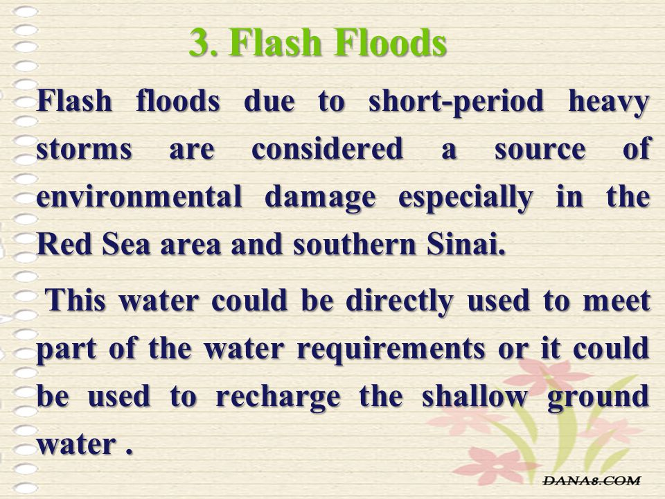 3. Flash Floods Flash floods due to short-period heavy storms are considered a source of environmental damage especially in the Red Sea area and south