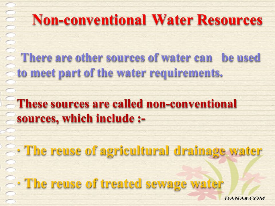 Non-conventional Water Resources There are other sources of water can be used to meet part of the water requirements.
