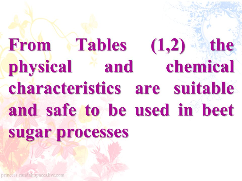From Tables (1,2)the physical and chemical characteristics are suitable and safe to be used in beet sugar processes From Tables (1,2) the physical and chemical characteristics are suitable and safe to be used in beet sugar processes