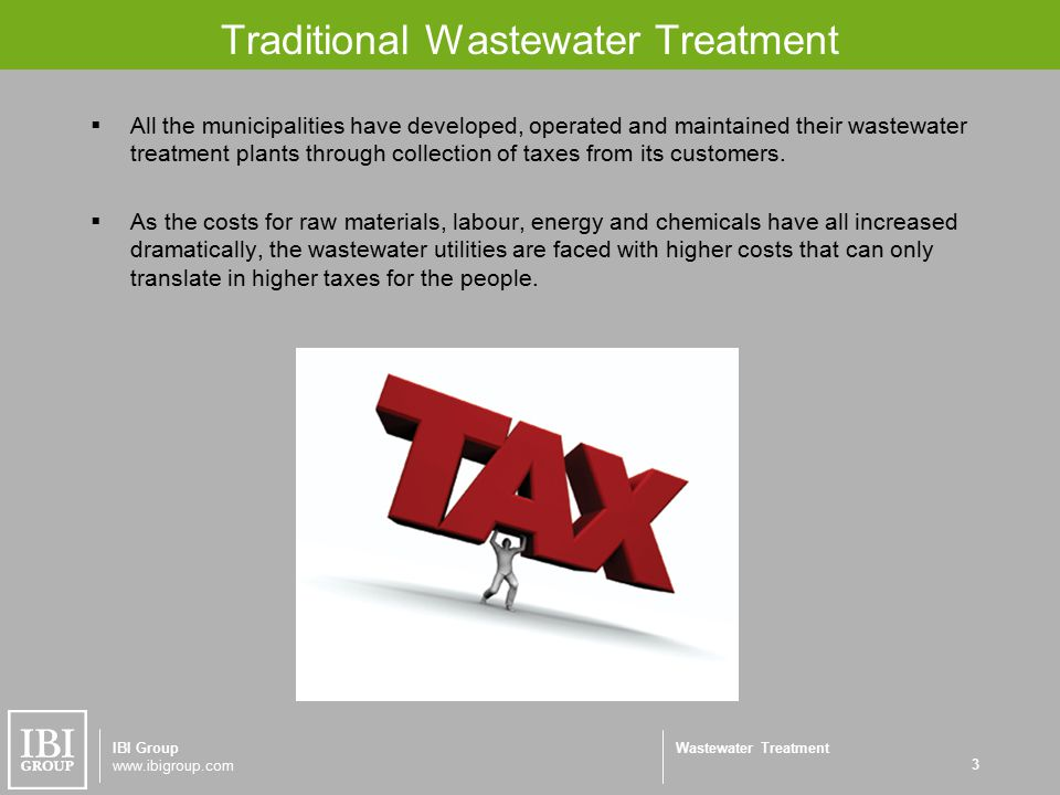 Wastewater Treatment Traditional Wastewater Treatment  All the municipalities have developed, operated and maintained their wastewater treatment plants through collection of taxes from its customers.