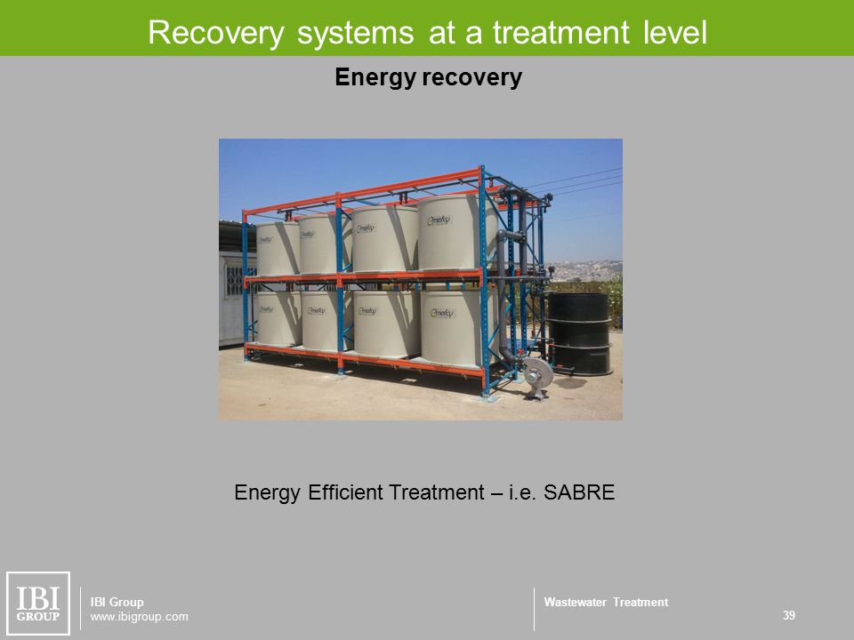 Wastewater Treatment Recovery systems at a treatment level 39 IBI Group www.ibigroup.com Energy Efficient Treatment – i.e.