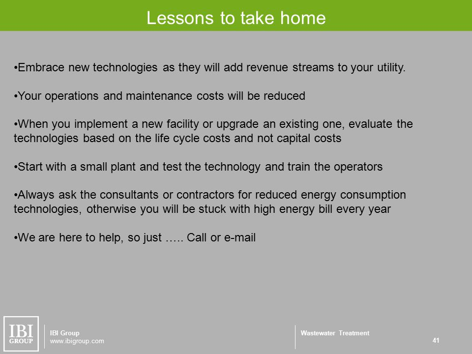 Wastewater Treatment Lessons to take home 41 IBI Group www.ibigroup.com Embrace new technologies as they will add revenue streams to your utility.