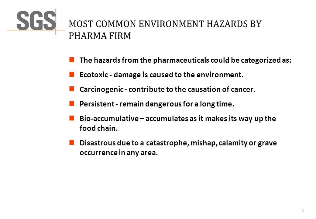 6 MOST COMMON ENVIRONMENT HAZARDS BY PHARMA FIRM The hazards from the pharmaceuticals could be categorized as: Ecotoxic - damage is caused to the environment.