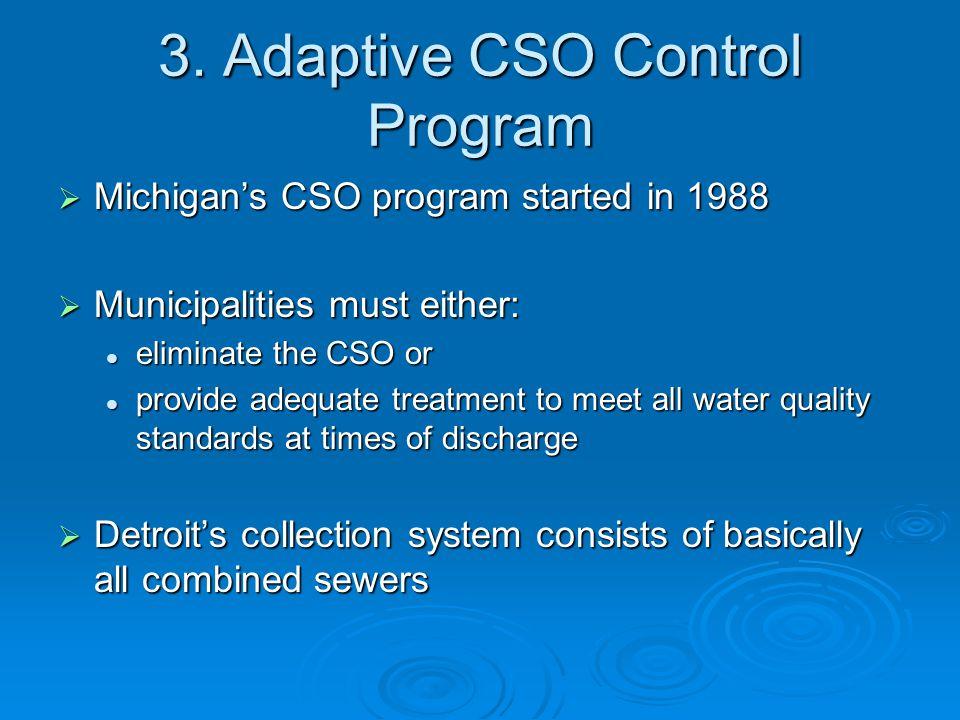 3. Adaptive CSO Control Program  Michigan's CSO program started in 1988  Municipalities must either: eliminate the CSO or eliminate the CSO or provi