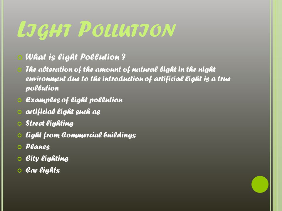 L IGHT P OLLUTION What is light Pollution .