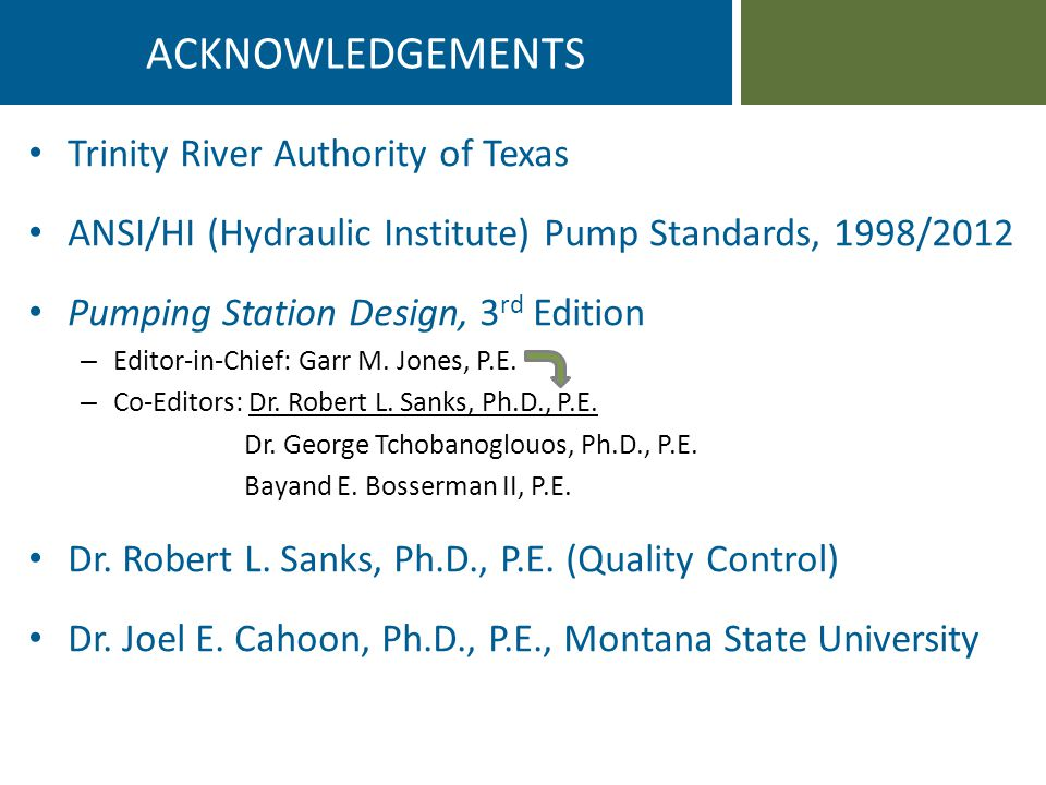 Trinity River Authority of Texas ANSI/HI (Hydraulic Institute) Pump Standards, 1998/2012 Pumping Station Design, 3 rd Edition – Editor-in-Chief: Garr M.