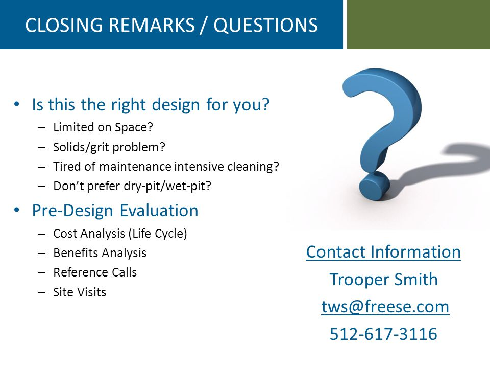 Contact Information Trooper Smith tws@freese.com 512-617-3116 CLOSING REMARKS / QUESTIONS Is this the right design for you.