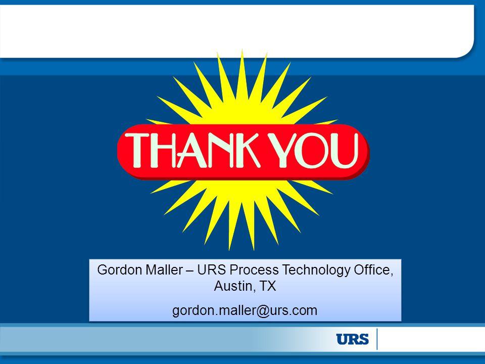 Gordon Maller – URS Process Technology Office, Austin, TX gordon.maller@urs.com Gordon Maller – URS Process Technology Office, Austin, TX gordon.maller@urs.com