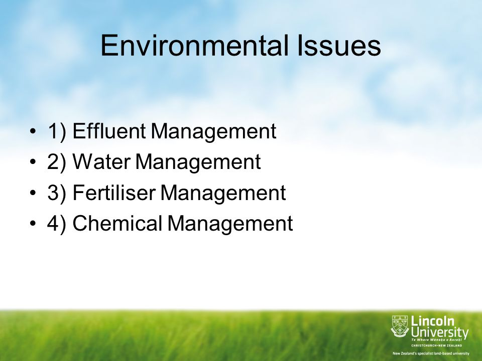Environmental Issues 1) Effluent Management 2) Water Management 3) Fertiliser Management 4) Chemical Management