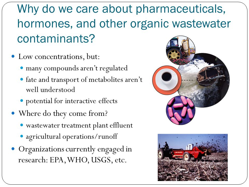 Why do we care about pharmaceuticals, hormones, and other organic wastewater contaminants.