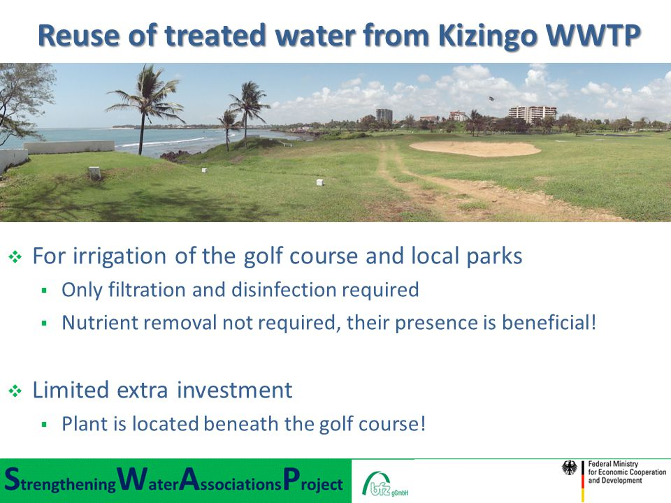 Reuse of treated water from Kizingo WWTP Reuse of treated water from Kizingo WWTP  For irrigation of the golf course and local parks  Only filtratio