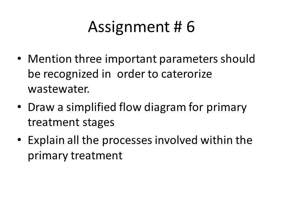 Assignment # 6 Mention three important parameters should be recognized in order to caterorize wastewater.
