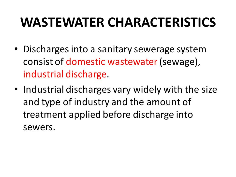 WASTEWATER CHARACTERISTICS Discharges into a sanitary sewerage system consist of domestic wastewater (sewage), industrial discharge.