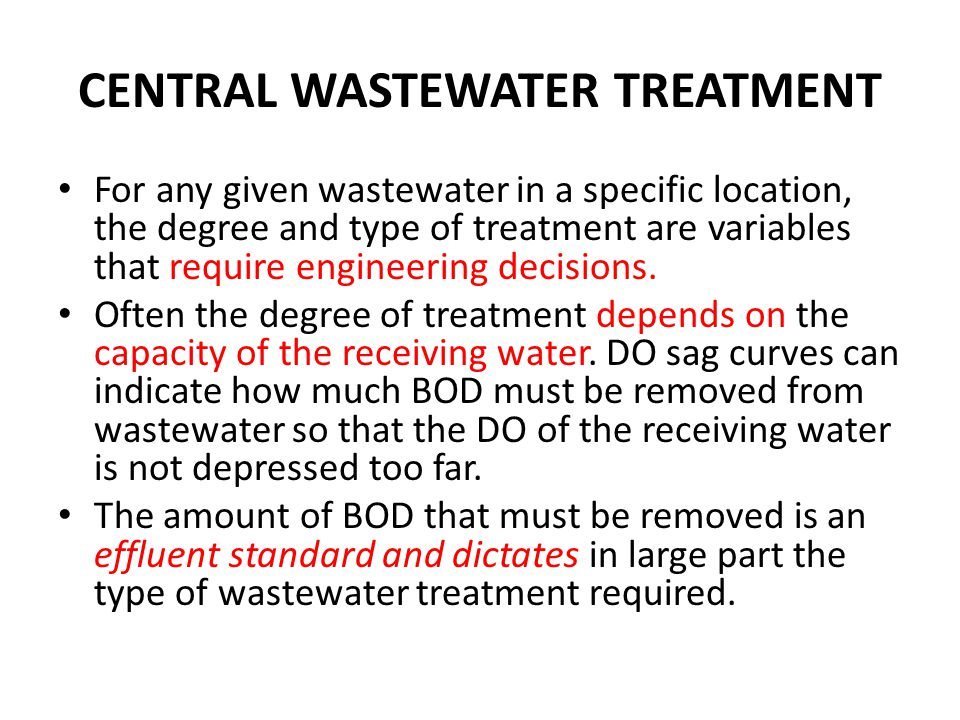 CENTRAL WASTEWATER TREATMENT For any given wastewater in a specific location, the degree and type of treatment are variables that require engineering decisions.