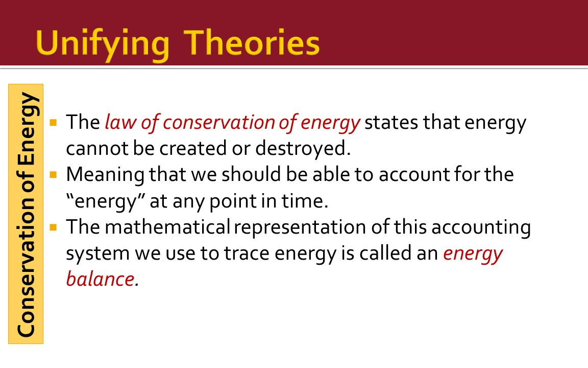  The law of conservation of energy states that energy cannot be created or destroyed.