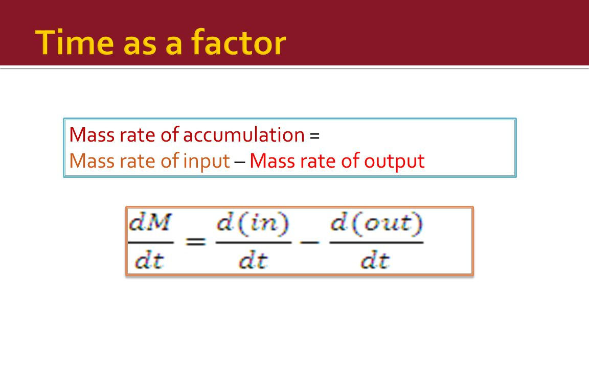 Mass rate of accumulation = Mass rate of input – Mass rate of output