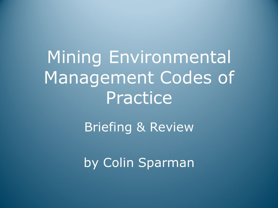 Mining Environmental Management Codes of Practice Briefing & Review by Colin Sparman