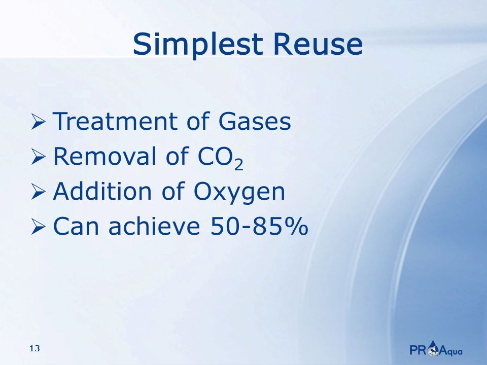13 Simplest Reuse  Treatment of Gases  Removal of CO 2  Addition of Oxygen  Can achieve 50-85%